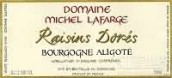 Domaine Michel Lafarge Bourgogne Aligote Raisins Dores, Burgundy, France